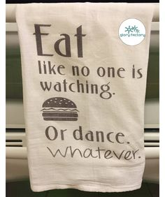 Eat Like No One is Watching Or Dance Or Whatever - Housewarming Gift, Wedding Gift - Flour Sack Kitchen Towel