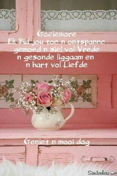 Good Night Wishes, Good Morning Messages, Good Morning Greetings, Good Night Quotes, Lekker Dag, Evening Greetings, Goeie More, Afrikaans Quotes, Morning Blessings