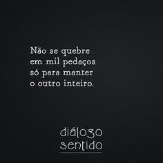 Não se quebre em mil pedaços Wise Quotes, Words Quotes, Wise Words, Inspirational Quotes, Sayings, Monólogo Interior, Beautiful Words, Positive Vibes, Sentences