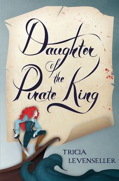 Daughter of the Pirate King by Tricia Levenseller - February 21st 2017 by Feiwel & Friends
