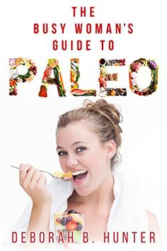 The Busy Woman's Guide to Paleo by Deborah Hunter
