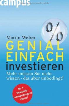 Genial einfach investieren: Mehr müssen Sie nicht wissen - das aber unbedingt! von Martin Weber