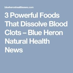 3 Powerful Foods That Dissolve Blood Clots  – Blue Heron Natural Health News