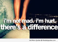 Google Image Result for http://thedailyquotes.com/wp-content/uploads/2012/12/im-not-mad-im-hurt-sad-unhappy-quote-sayings-quotes-pics-pictures-images.jpg