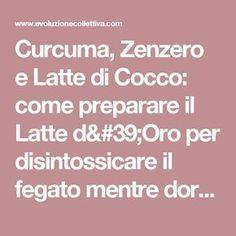 Curcuma, Zenzero e Latte di Cocco: come preparare il Latte d'Oro per disintossicare il fegato mentre dormi.