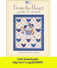 From the Heart Quilts to Cherish (9781564774156) Dawn Anderson , ISBN-10: 1564774155  , ISBN-13: 978-1564774156 ,  , tutorials , pdf , ebook , torrent , downloads , rapidshare , filesonic , hotfile , megaupload , fileserve