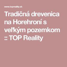Tradičná  drevenica na Horehroní s veľkým pozemkom :: TOP Reality
