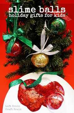 Glittery, fillable ornament Slime Balls make fun gifts for kids.