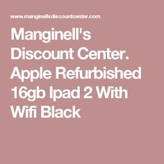 Manginell's Discount Center. Apple Refurbished 16gb Ipad 2 With Wifi Black
