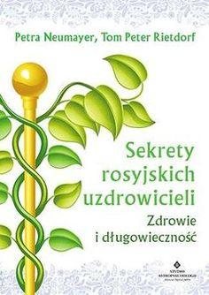 Sekrety rosyjskich uzdrowicieli. Zdrowie i długowieczność-Neumayer Petra, Rietdorf Tom Peter