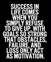 Success in life comes when you simply refuse to give up with goals so strong that obstacles failure and loss only act as motivation Great Quotes, Quotes To Live By, Me Quotes, Motivational Quotes, Inspirational Quotes, Cheer Quotes, Random Quotes, Daily Quotes, The Words