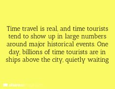 Time travel is real, and time tourists tend to show up in large numbers around major historical events. One day, billions of time tourists are in ships above the city, quietly waiting.