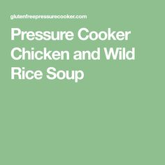 Pressure Cooker Chicken and Wild Rice Soup