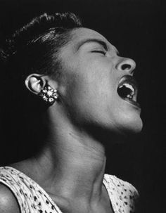 "Billie Holiday. One of my favorites. ""I'm gonna love you, like nobody's loved you, come rain or come shine."""