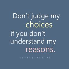 You have your story and I have mine.  Some things you will never know.  Judge not...