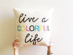 live a colorful life decorative pillow by SassyStitchesbyLori