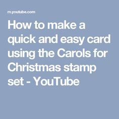 How to make a quick and easy card using the Carols for Christmas stamp set - YouTube