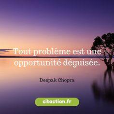 Tout problème est une opportunité déguisée. Deepak Chopra