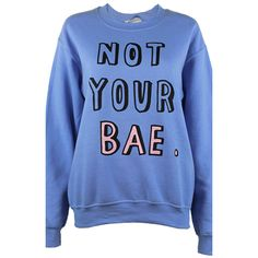 Adolescent Clothing Not Your Bae Sweatshirt found on Polyvore featuring tops, hoodies, sweatshirts, shirts, blue, oversized shirt, oversized sweat shirts, sweat tops, sweat shirts and blue top