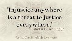 """""""Injustice anywhere is a threat to justice everywhere."""" Martin Luther King Jr quotes"""