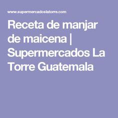 Receta de manjar de maicena | Supermercados La Torre Guatemala
