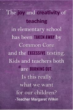 Read one teachers comments about COMMON CORE.  We must fight against this, even if you don't have children in school it will effect you!  This will effect the future of our country...