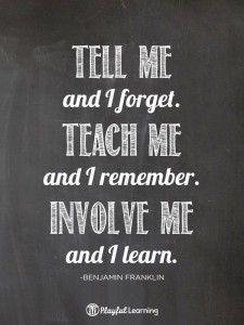 Tell me, Teach me, Involve me...