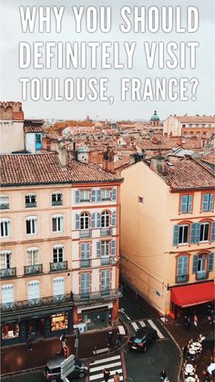 Why you should visit Toulouse, France at least once in your life. Weekend in Toulouse
