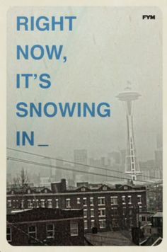 SNOW - reasons to move back, and cherry blossoms, pike place market, its seafood; Ivars! Ballard, the locks, Rhodis and rain. Trees. Puget Sound framed by the snow-covered Olympics on a rare clear cold winter's sky... Queen Anne.