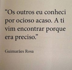 guimaraes rosa, literature, and love Poetry Quotes, Words Quotes, Me Quotes, Funny Quotes, Sayings, Keep Calm And Love, Love You, My Philosophy, Sweet Words