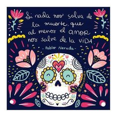"""Si nada nos salva de la muerte.al menos el Amor nos salve de la vida"". If nothing sabe us of death.LOVE save us of the Life. Popular saying in México. And is true. Words Quotes, Wise Words, Me Quotes, Sayings, Pablo Neruda, Spanish Quotes, Day Of The Dead, Decir No, Inspirational Quotes"