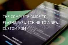 The Complete Guide to Flashing or Switching to a Different ROM Using TWRP