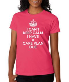 Nursing School T Shirt Can't Keep calm Have A Care Plan Due T Shirt Great Nursing Student Shirt Nurses shirt Nursing Gift Gift For Nurse