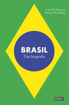 """Lilia M. Schwarcz y Heloisa M. Starling, """"Brasil. Una biografía"""", Debate."""