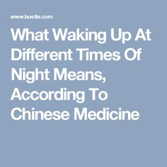 What Waking Up At Different Times Of Night Means, According To Chinese Medicine