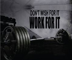 Fitness Motivation Home Gym Wall Decal - Don't Wish For It Work For it Wall Decal