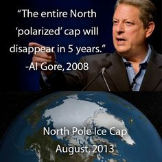 To believe everything they say would be foolish! Gore became RICH on spreading Global Warming fear! He doesn't believe his own rhetoric as we can see by the LARGE CARBON FOOTPRINT he leaves by flying his own airliner everywhere!