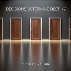 Decisions determine destiny. What is your destiny? What are the decisions that will lead you there?
