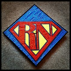 My graduation cap! Super RN, in honor of my soon to be husband who loves Superman. :)