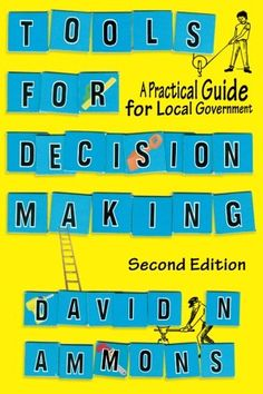 "Read ""Tools for Decision Making A Practical Guide for Local Government"" by David N. Ammons available from Rakuten Kobo. Known for encouraging step-by-step problem solving and for connecting techniques to real-world scenarios, David Ammons' . David D, Buy Tools, Trend Analysis, Decision Making, Used Books, Problem Solving, Gifts For Kids, Encouragement, This Book"