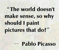 Pablo Picasso Quote: Even if I feel everything should have somewhat of a purpose. - Pablo Picasso Quote: Even if I feel everything should have somewhat of a purpose, meaning, inspirat - Poetry Quotes, Words Quotes, Wise Words, Me Quotes, Sayings, Pablo Picasso Quotes, Picasso Art, Artist Quotes, Creativity Quotes