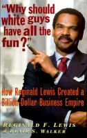 """Why should white guys have all the fun?"": How Reginald Lewis Created a Billion-Dollar Business Empire, by Reginald F. Lewis"