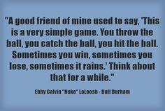 """Ebby Calvin """"Nuke"""" LaLoosh - Bull Durham Smart Sayings, Smart Quotes, Funny Quotes, Baseball Movies, Baseball Quotes, Bull Durham Quotes, Classic Movie Quotes, America's Pastime"""