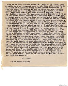 Typewriter Series #758 by Tyler Knott Gregson Text for Tired Eyes: I want to be your fanciest shoes and I want to be the way they actually hurt so you cannot wait to take them off.  I want to be the sound of fingernails begin clipped in bathroom  walls when the clock is rounding 12 and searching for single digits again.  I want to be secretly annoyed you never clean them up.  I want lazy Sundays and busy Saturdays and the freedom Friday brings and the apprehension of a Thursday at ...
