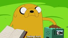 Jake The Dog: Feelings hurt! #AdventureTime