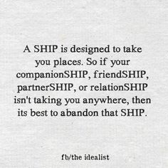 A ship is designed to take you places, companionship friendship partnership relationship Love Me Quotes, Great Quotes, Quotes To Live By, Inspirational Quotes, Quotable Quotes, Wisdom Quotes, Life Quotes, Qoutes, Word Up