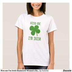 Kiss me I'm #Irish #Shamrock Women's Basic #TShirt  #forwomen design by @halotee on the Zazzle