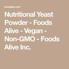 Nutritional Yeast Powder - Foods Alive - Vegan - Non-GMO - Foods Alive Inc.
