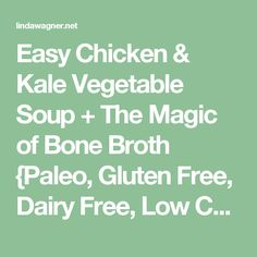 Easy Chicken & Kale Vegetable Soup + The Magic of Bone Broth {Paleo, Gluten Free, Dairy Free, Low Carb} | Linda Wagner