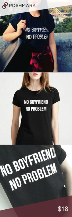 NEW No boyfriend No problem Tee. S,M,L,XL Perfect for Singles Valentine's!   *Item: Women graphic T-shirt.  *Measurement in inches :    S   : Width = 17.25″, Length = 25.5″. Size 4-6    M  : Width = 19.25″ , Length = 26″. Size 8-10    L   : Width = 21.25″ , Length = 27″. Size 12-14    XL : Width = 23.25″, Length = 28″. Size 16-18  *Material: Heavy Cotton blend.  *Condition: Brand new in original packaging.  Comfy and versatile graphic tee. Made out of high quality heavy cotton blend.The…